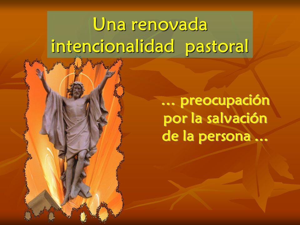 … preocupación por la salvación de la persona... … preocupación por la salvación de la persona... Una renovada intencionalidad pastoral