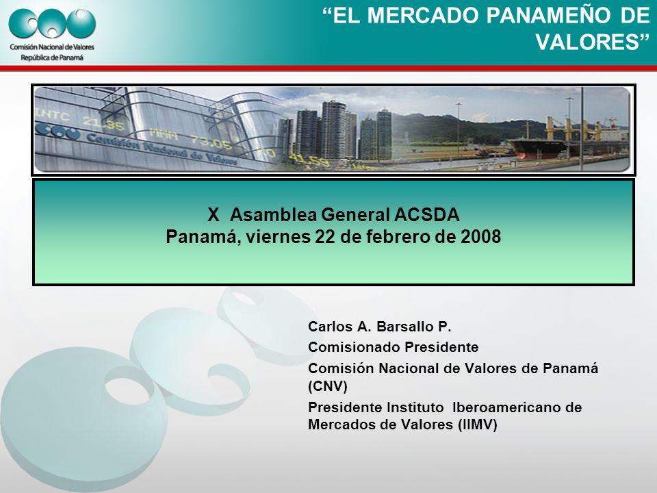EL MERCADO PANAMEÑO DE VALORES Carlos A. Barsallo P. Comisionado Presidente Comisión Nacional de Valores de Panamá (CNV) Presidente Instituto Iberoame