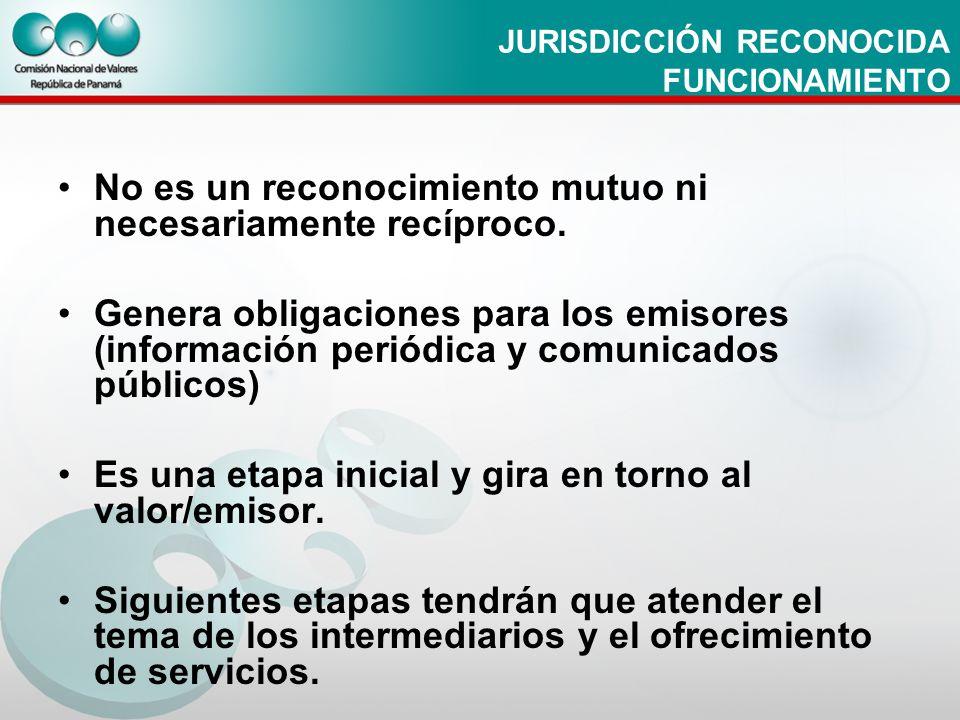 JURISDICCIÓN RECONOCIDA FUNCIONAMIENTO No es un reconocimiento mutuo ni necesariamente recíproco. Genera obligaciones para los emisores (información p