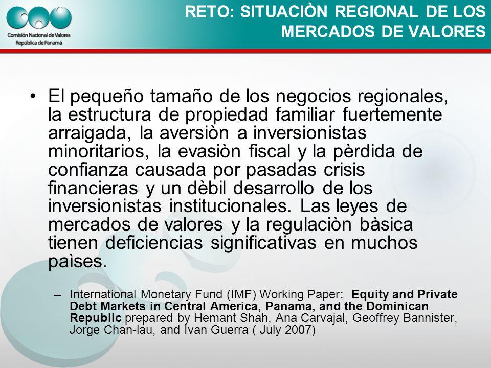 RETO: SITUACIÒN REGIONAL DE LOS MERCADOS DE VALORES El pequeño tamaño de los negocios regionales, la estructura de propiedad familiar fuertemente arra