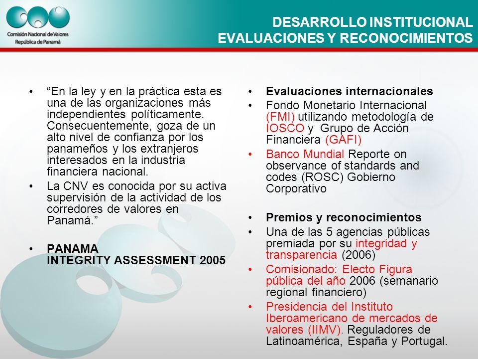 DESARROLLO INSTITUCIONAL EVALUACIONES Y RECONOCIMIENTOS En la ley y en la práctica esta es una de las organizaciones más independientes políticamente.
