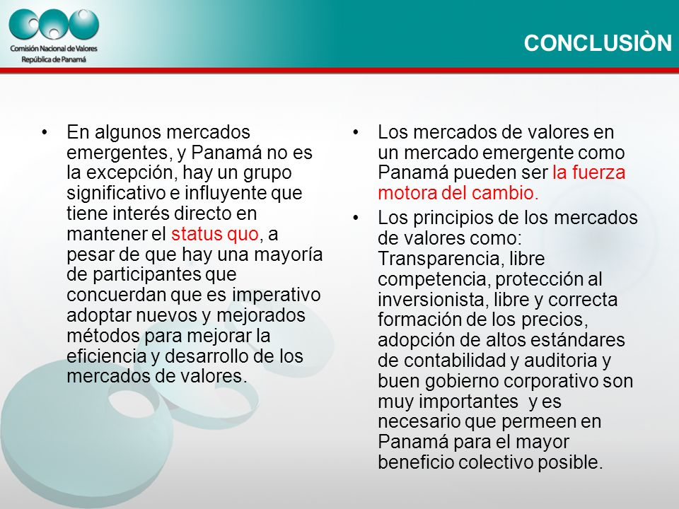 CONCLUSIÒN En algunos mercados emergentes, y Panamá no es la excepción, hay un grupo significativo e influyente que tiene interés directo en mantener