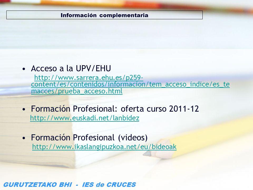 GURUTZETAKO BHI - IES de CRUCES Información complementaria Acceso a la UPV/EHU http://www.sarrera.ehu.es/p259- content/es/contenidos/informacion/tem_a