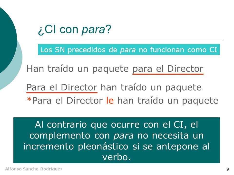 Alfonso Sancho Rodríguez 8 les CI / CD. Rasgos diferenciadores Para distinguirlos bastará la prueba de la conmutación: lo, la, los, las para el CD y l
