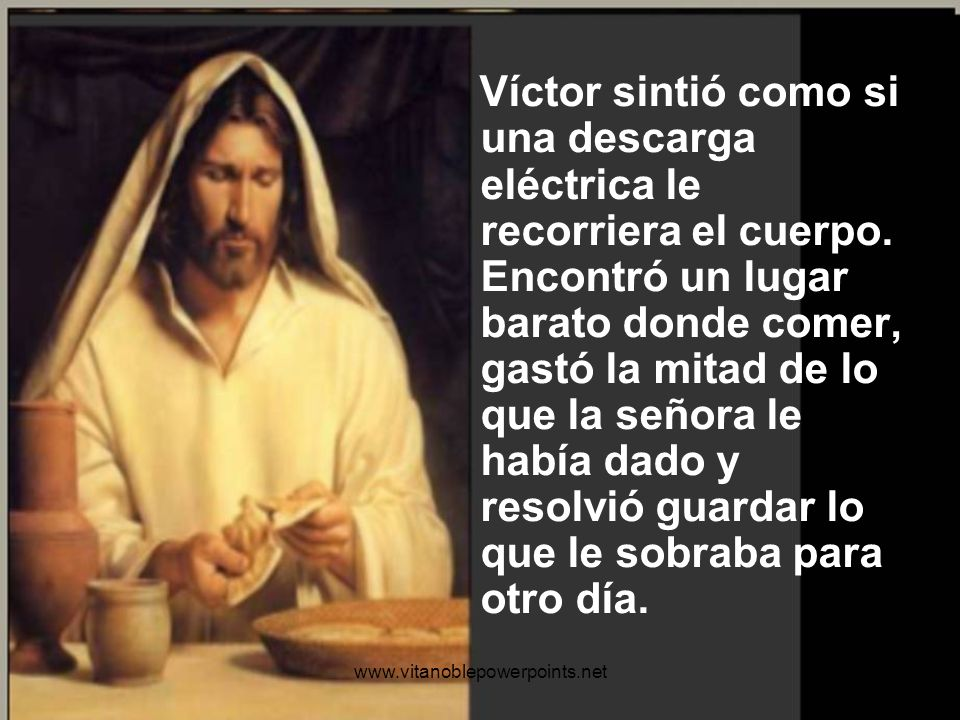 - Estará usted comiendo el pan de Cristo. Compártalo -dijo ella con una cálida sonrisa dirigida más bien a un hombre y no a un mendigo.