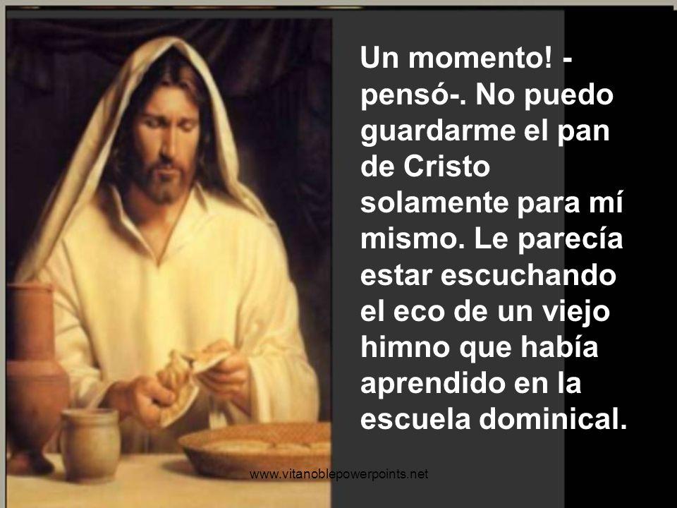 Comería el pan de Cristo dos días. Una vez más, aquella descarga eléctrica corría por su interior. ¡El pan de Cristo!