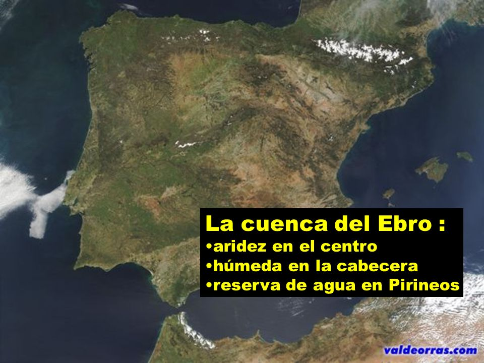 La cuenca del Ebro : aridez en el centro húmeda en la cabecera reserva de agua en Pirineos