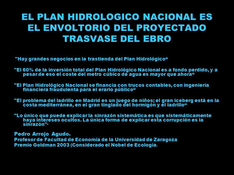 EL PLAN HIDROLOGICO NACIONAL ES EL ENVOLTORIO DEL PROYECTADO TRASVASE DEL EBRO