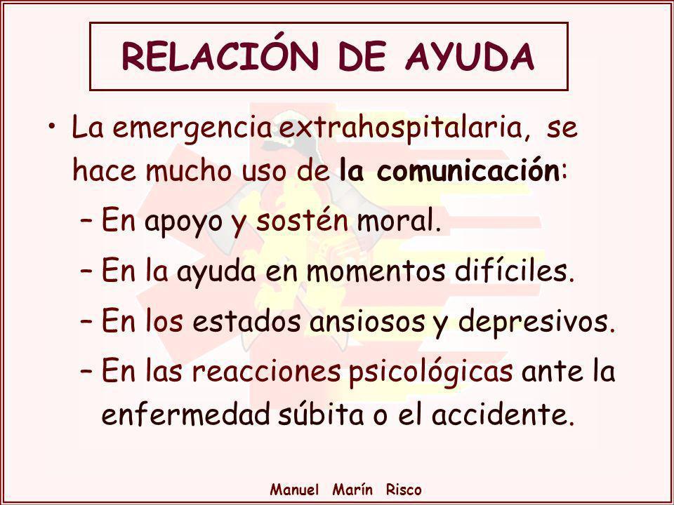 Manuel Marín Risco La emergencia extrahospitalaria, se hace mucho uso de la comunicación: –En apoyo y sostén moral. –En la ayuda en momentos difíciles