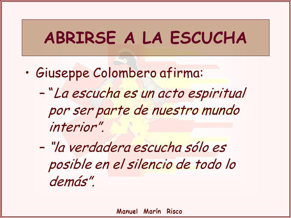Manuel Marín Risco Giuseppe Colombero afirma: –La escucha es un acto espiritual por ser parte de nuestro mundo interior. –la verdadera escucha sólo es