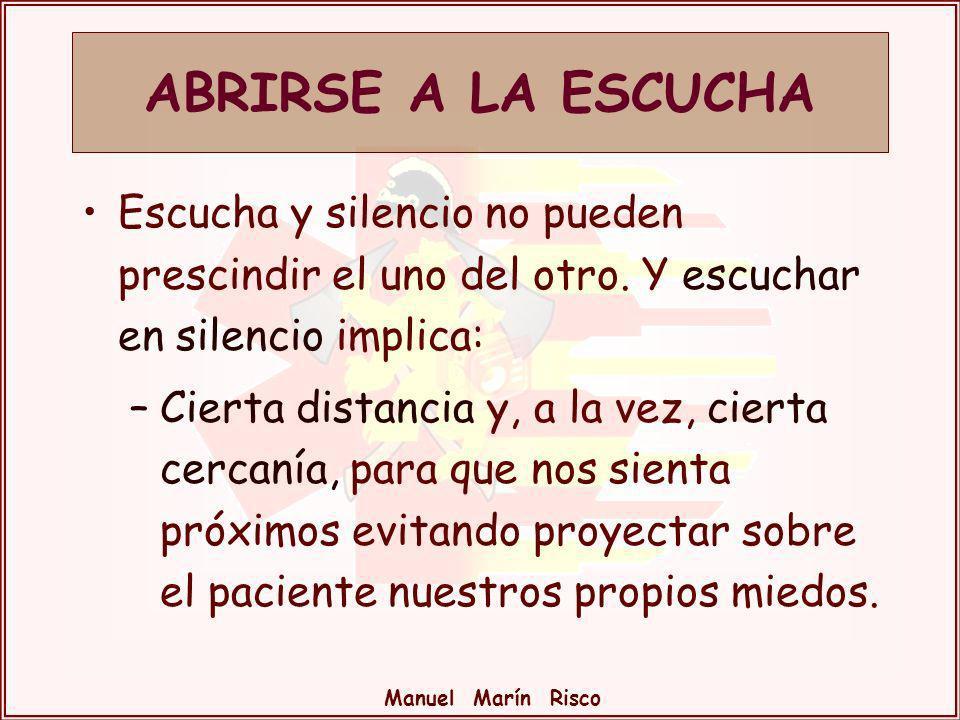 Manuel Marín Risco Escucha y silencio no pueden prescindir el uno del otro. Y escuchar en silencio implica: –Cierta distancia y, a la vez, cierta cerc
