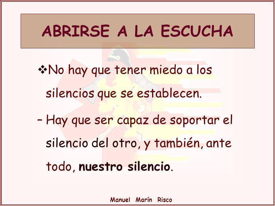 Manuel Marín Risco No hay que tener miedo a los silencios que se establecen. –Hay que ser capaz de soportar el silencio del otro, y también, ante todo