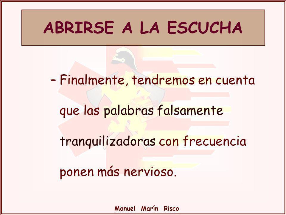 Manuel Marín Risco –Finalmente, tendremos en cuenta que las palabras falsamente tranquilizadoras con frecuencia ponen más nervioso. ABRIRSE A LA ESCUC