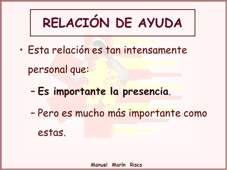 Manuel Marín Risco Esta relación es tan intensamente personal que: –Es importante la presencia. –Pero es mucho más importante como estas. RELACIÓN DE