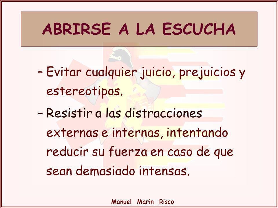 Manuel Marín Risco –Evitar cualquier juicio, prejuicios y estereotipos. –Resistir a las distracciones externas e internas, intentando reducir su fuerz