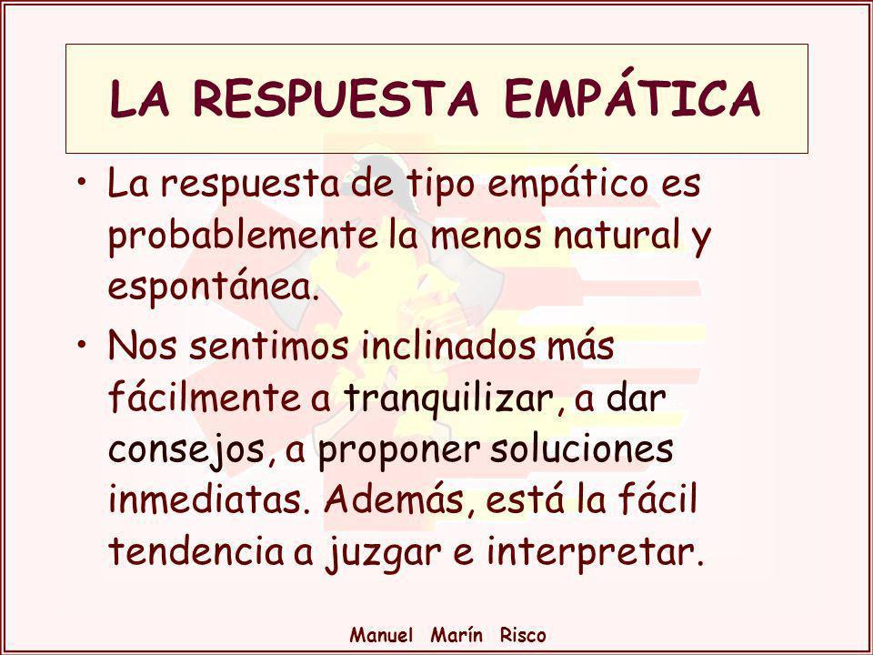 Manuel Marín Risco La respuesta de tipo empático es probablemente la menos natural y espontánea. Nos sentimos inclinados más fácilmente a tranquilizar