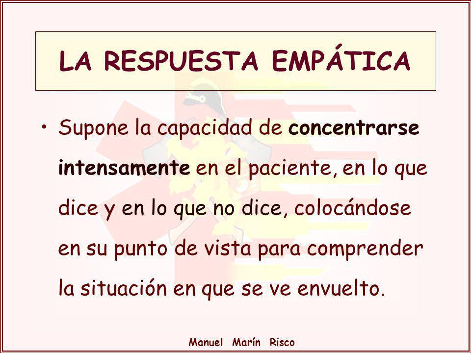 Manuel Marín Risco Supone la capacidad de concentrarse intensamente en el paciente, en lo que dice y en lo que no dice, colocándose en su punto de vis