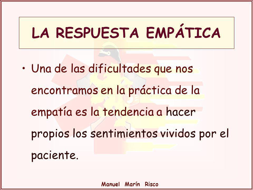 Manuel Marín Risco Una de las dificultades que nos encontramos en la práctica de la empatía es la tendencia a hacer propios los sentimientos vividos p
