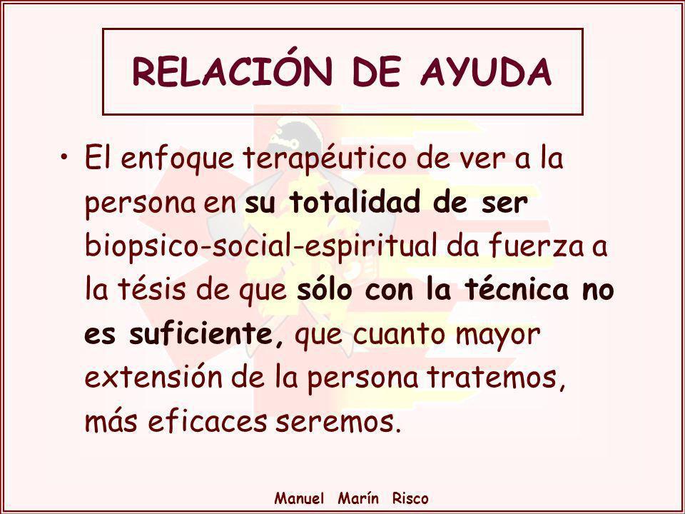 Manuel Marín Risco El enfoque terapéutico de ver a la persona en su totalidad de ser biopsico-social-espiritual da fuerza a la tésis de que sólo con l