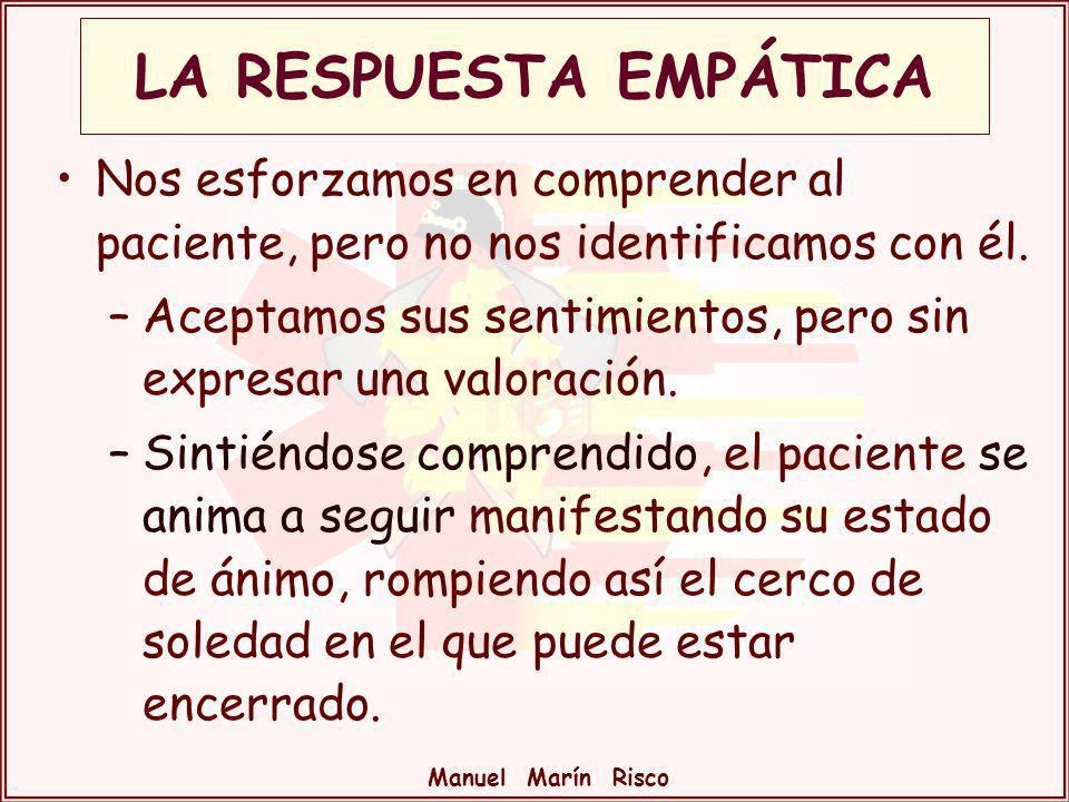 Manuel Marín Risco Nos esforzamos en comprender al paciente, pero no nos identificamos con él. –Aceptamos sus sentimientos, pero sin expresar una valo