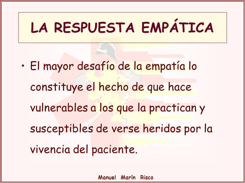 Manuel Marín Risco El mayor desafío de la empatía lo constituye el hecho de que hace vulnerables a los que la practican y susceptibles de verse herido