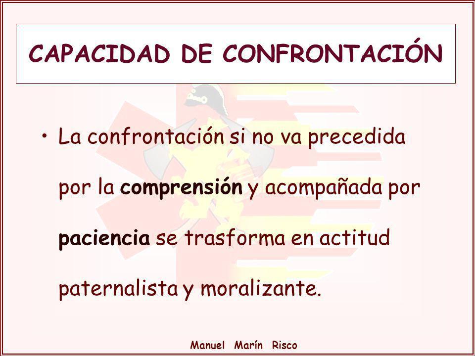 Manuel Marín Risco La confrontación si no va precedida por la comprensión y acompañada por paciencia se trasforma en actitud paternalista y moralizant