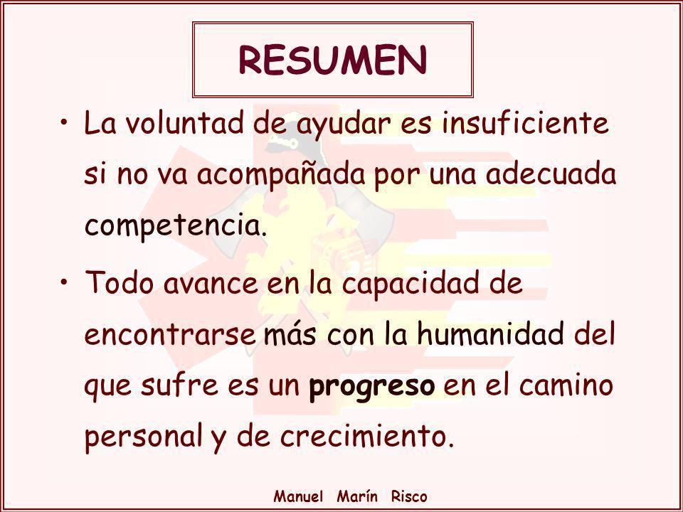 Manuel Marín Risco La voluntad de ayudar es insuficiente si no va acompañada por una adecuada competencia. Todo avance en la capacidad de encontrarse