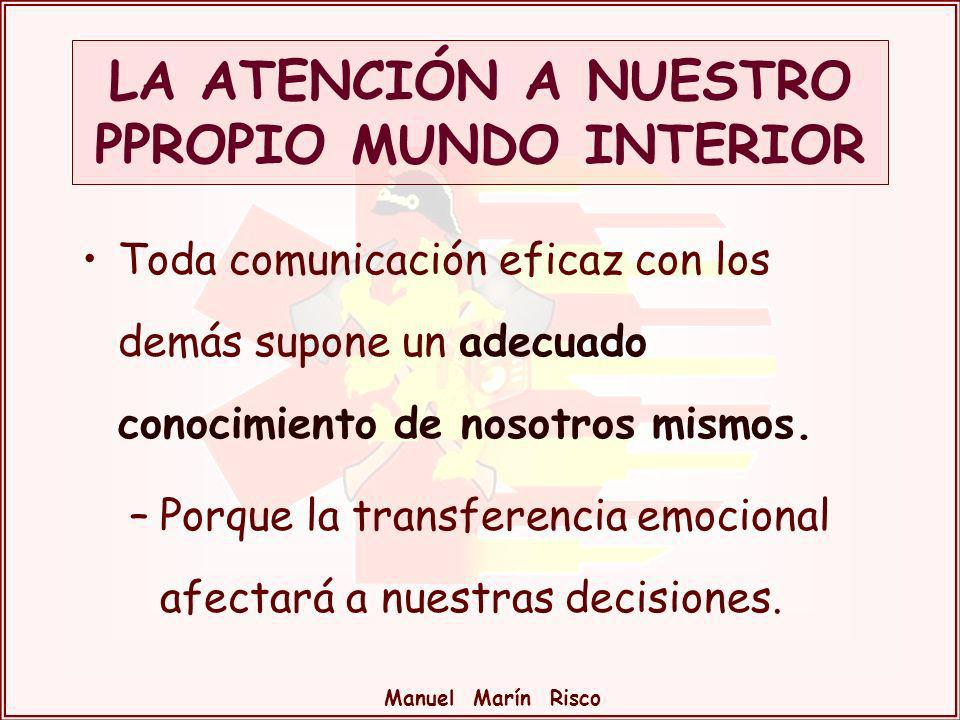 Manuel Marín Risco Toda comunicación eficaz con los demás supone un adecuado conocimiento de nosotros mismos. –Porque la transferencia emocional afect