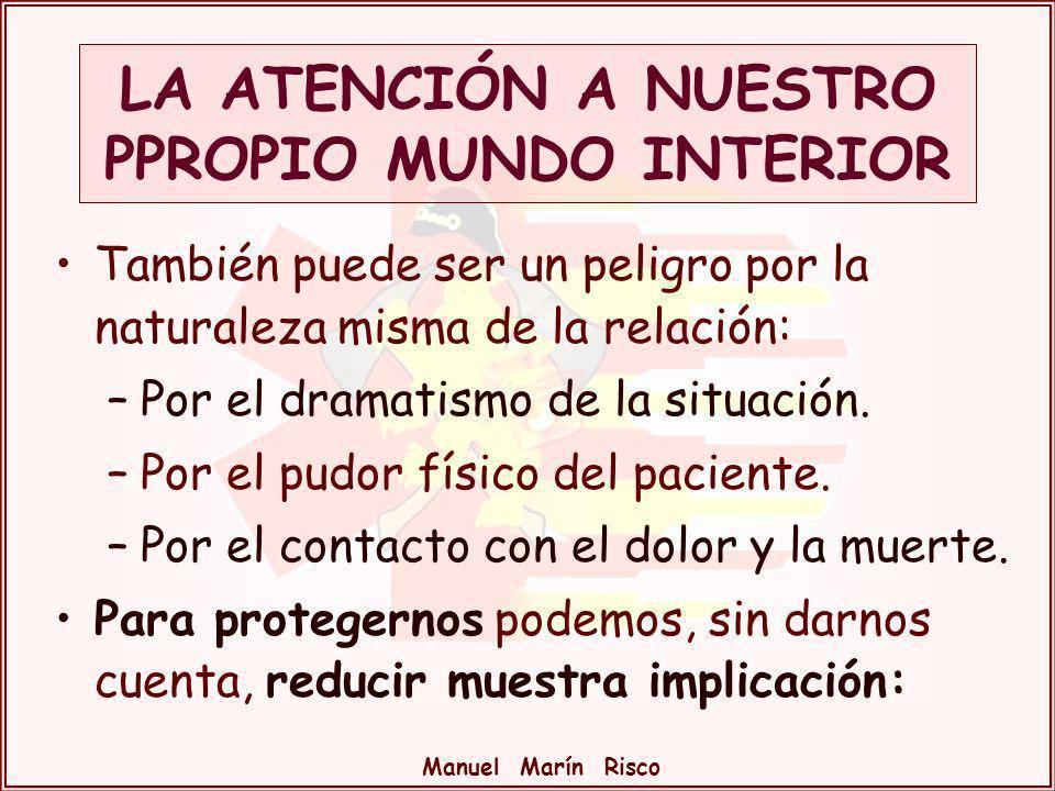 Manuel Marín Risco También puede ser un peligro por la naturaleza misma de la relación: –Por el dramatismo de la situación. –Por el pudor físico del p