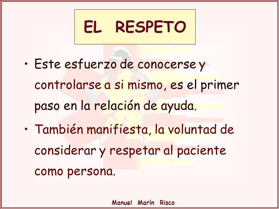 Manuel Marín Risco Este esfuerzo de conocerse y controlarse a si mismo, es el primer paso en la relación de ayuda. También manifiesta, la voluntad de
