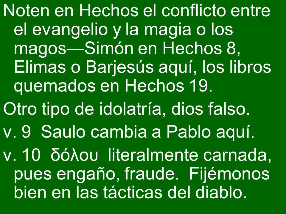 Noten en Hechos el conflicto entre el evangelio y la magia o los magosSimón en Hechos 8, Elimas o Barjesús aquí, los libros quemados en Hechos 19. Otr