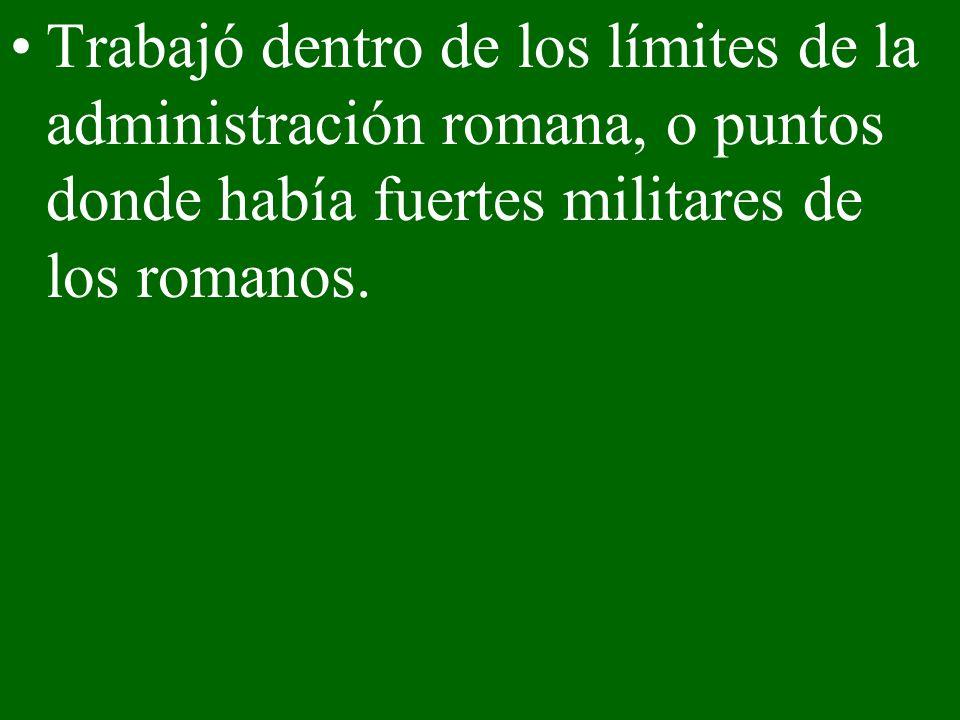 Trabajó dentro de los límites de la administración romana, o puntos donde había fuertes militares de los romanos.