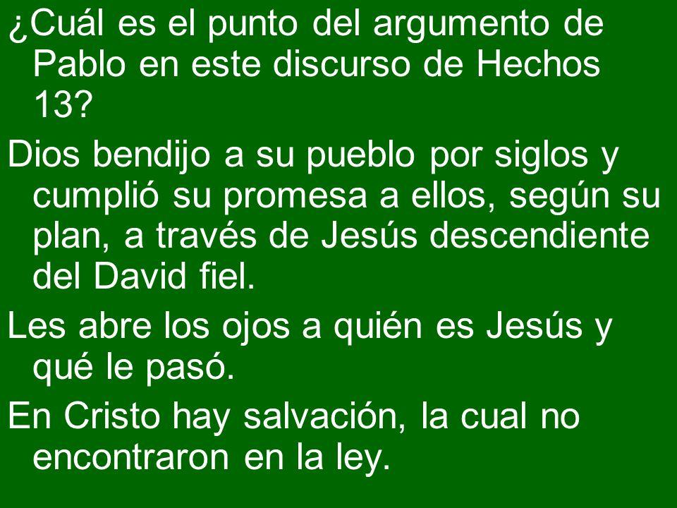 ¿Cuál es el punto del argumento de Pablo en este discurso de Hechos 13? Dios bendijo a su pueblo por siglos y cumplió su promesa a ellos, según su pla