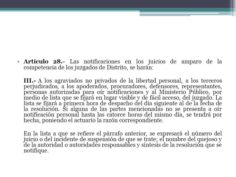 Artículo 28.- Las notificaciones en los juicios de amparo de la competencia de los juzgados de Distrito, se harán: III.- A los agraviados no privados