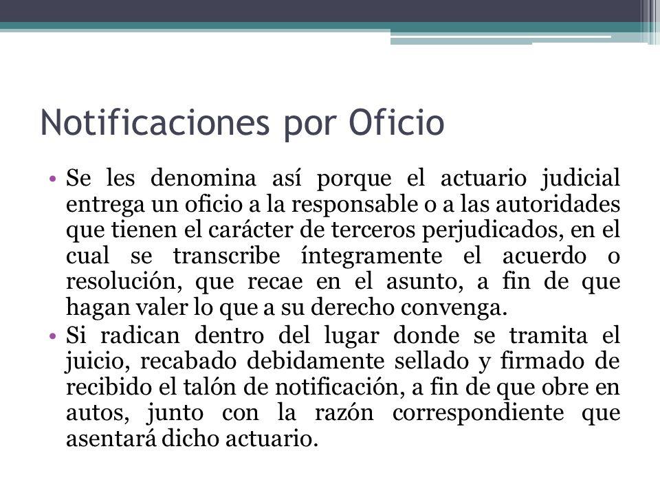 Notificaciones por Oficio Se les denomina así porque el actuario judicial entrega un oficio a la responsable o a las autoridades que tienen el carácte