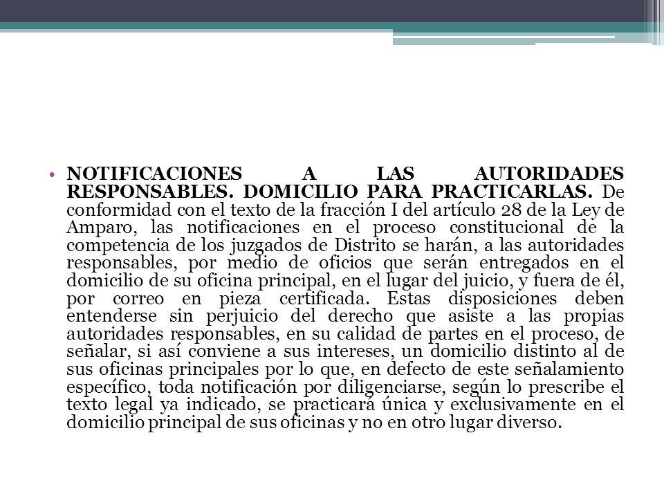 NOTIFICACIONES A LAS AUTORIDADES RESPONSABLES. DOMICILIO PARA PRACTICARLAS. De conformidad con el texto de la fracción I del artículo 28 de la Ley de