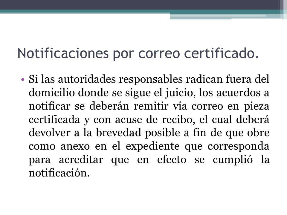 Notificaciones por correo certificado. Si las autoridades responsables radican fuera del domicilio donde se sigue el juicio, los acuerdos a notificar