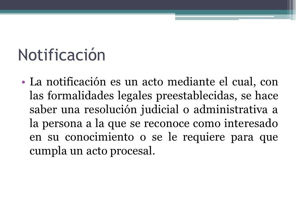Notificación La notificación es un acto mediante el cual, con las formalidades legales preestablecidas, se hace saber una resolución judicial o admini