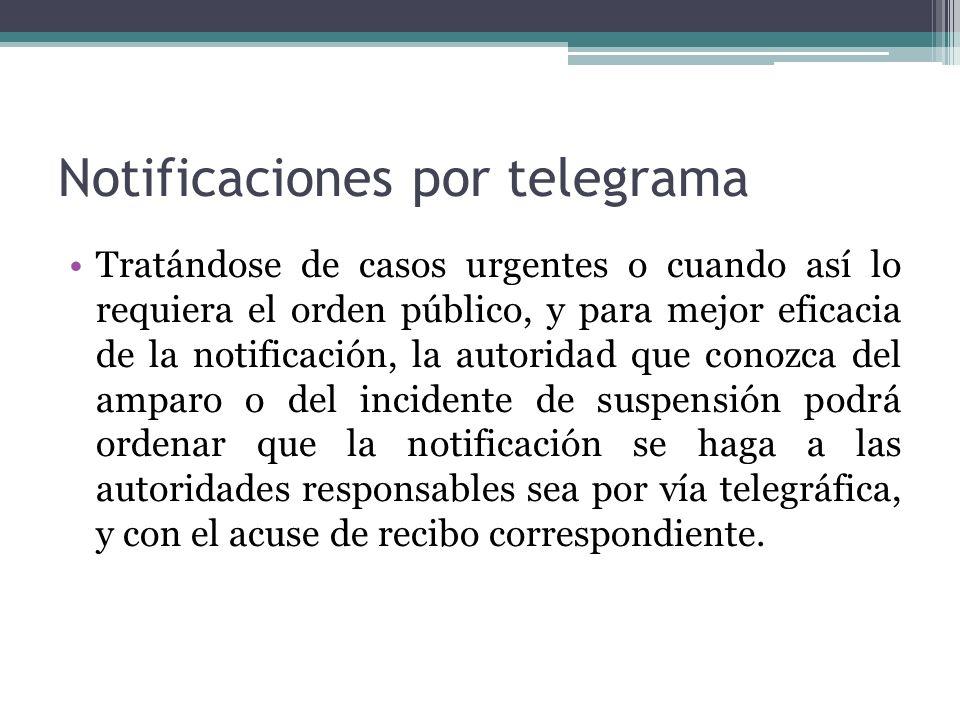 Notificaciones por telegrama Tratándose de casos urgentes o cuando así lo requiera el orden público, y para mejor eficacia de la notificación, la auto