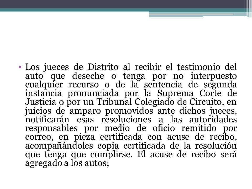 Los jueces de Distrito al recibir el testimonio del auto que deseche o tenga por no interpuesto cualquier recurso o de la sentencia de segunda instanc