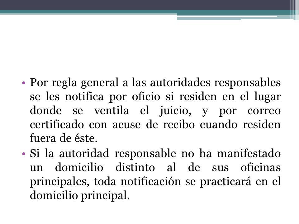 Por regla general a las autoridades responsables se les notifica por oficio si residen en el lugar donde se ventila el juicio, y por correo certificad