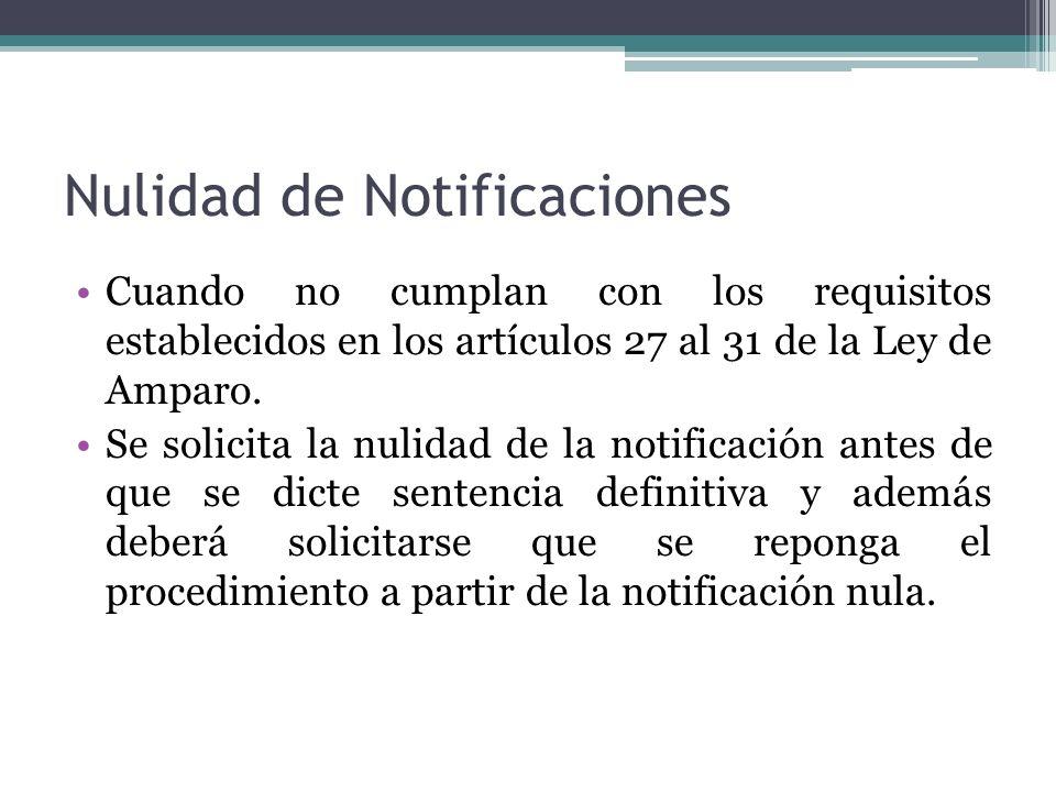 Nulidad de Notificaciones Cuando no cumplan con los requisitos establecidos en los artículos 27 al 31 de la Ley de Amparo. Se solicita la nulidad de l