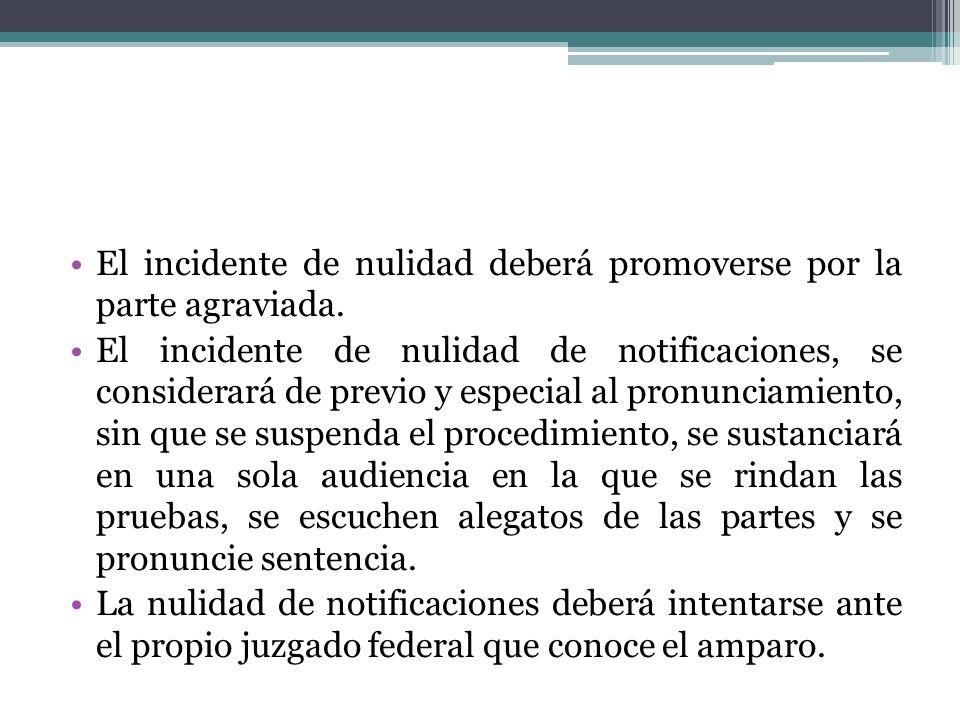 El incidente de nulidad deberá promoverse por la parte agraviada. El incidente de nulidad de notificaciones, se considerará de previo y especial al pr