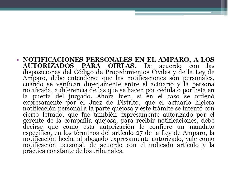 NOTIFICACIONES PERSONALES EN EL AMPARO, A LOS AUTORIZADOS PARA OIRLAS. De acuerdo con las disposiciones del Código de Procedimientos Civiles y de la L