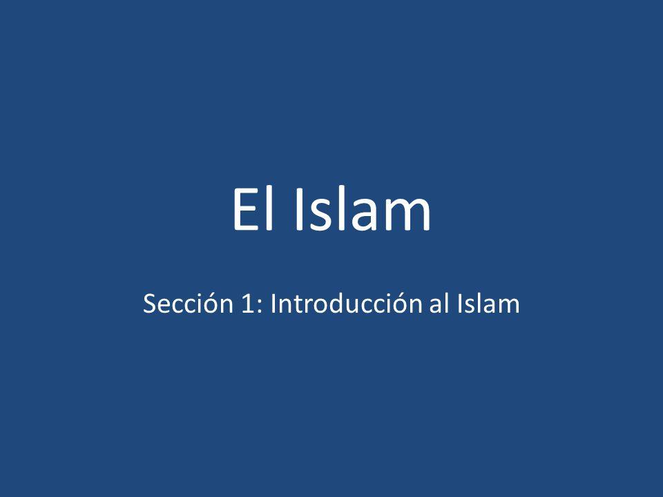 El Islam Sección 1: Introducción al Islam
