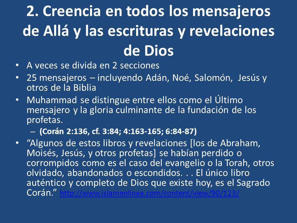 2. Creencia en todos los mensajeros de Allá y las escrituras y revelaciones de Dios A veces se divida en 2 secciones 25 mensajeros – incluyendo Adán,