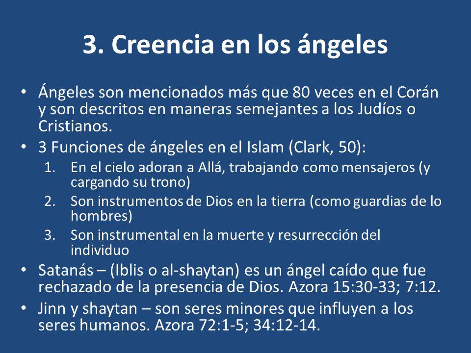3. Creencia en los ángeles Ángeles son mencionados más que 80 veces en el Corán y son descritos en maneras semejantes a los Judíos o Cristianos. 3 Fun