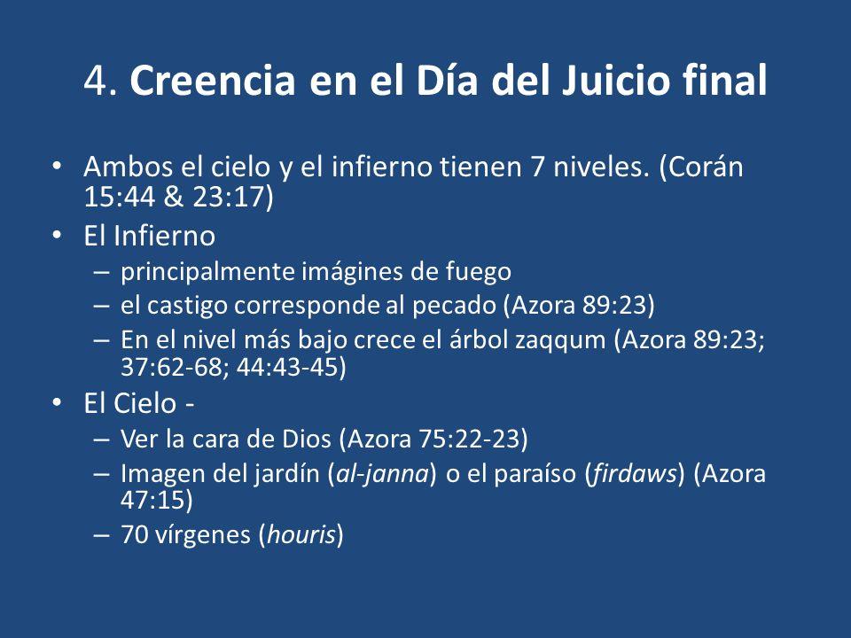 4. Creencia en el Día del Juicio final Ambos el cielo y el infierno tienen 7 niveles. (Corán 15:44 & 23:17) El Infierno – principalmente imágines de f