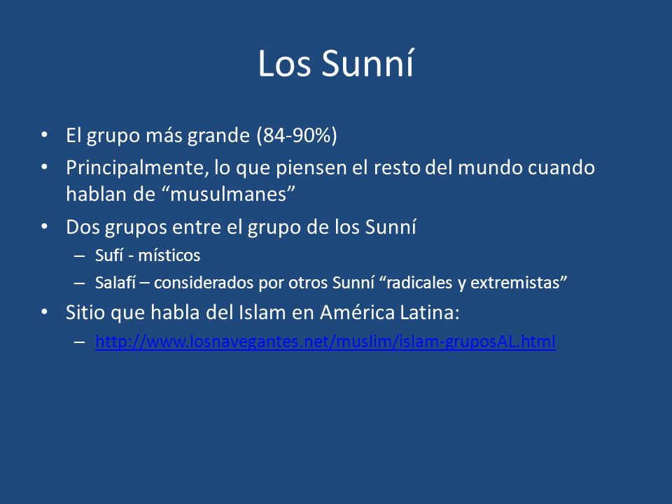 Los Sunní El grupo más grande (84-90%) Principalmente, lo que piensen el resto del mundo cuando hablan de musulmanes Dos grupos entre el grupo de los