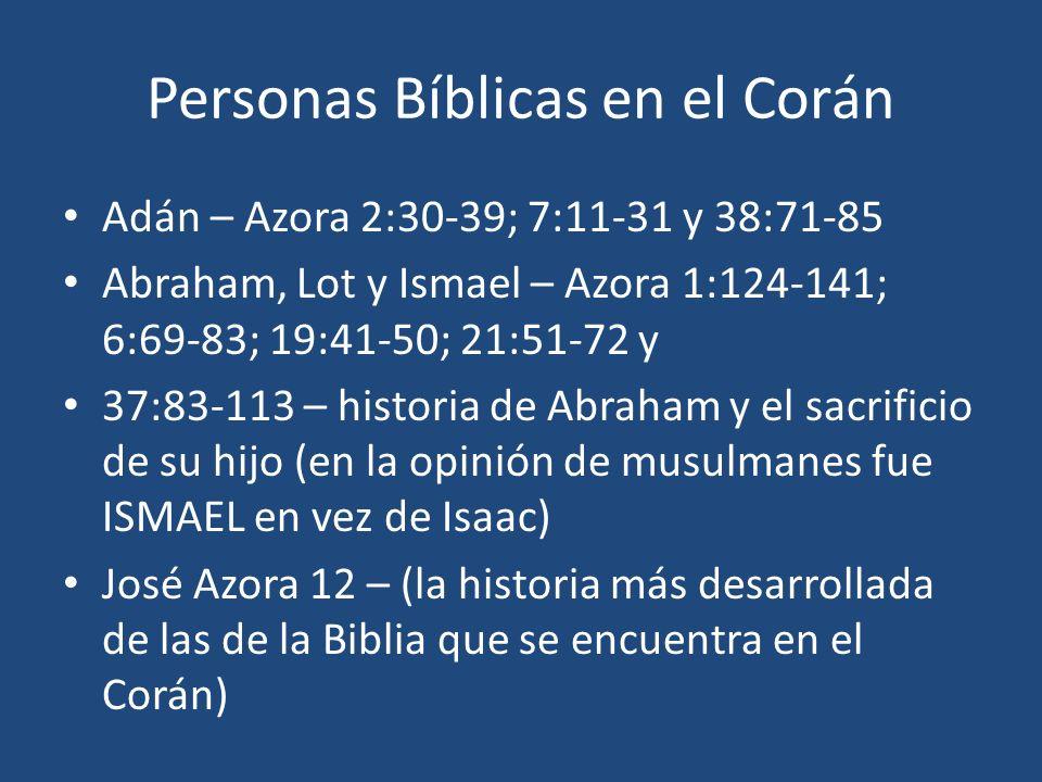 Personas Bíblicas en el Corán Adán – Azora 2:30-39; 7:11-31 y 38:71-85 Abraham, Lot y Ismael – Azora 1:124-141; 6:69-83; 19:41-50; 21:51-72 y 37:83-11